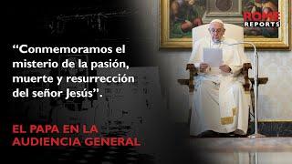 El Papa Francisco explica el sentido del Triduo Pascual