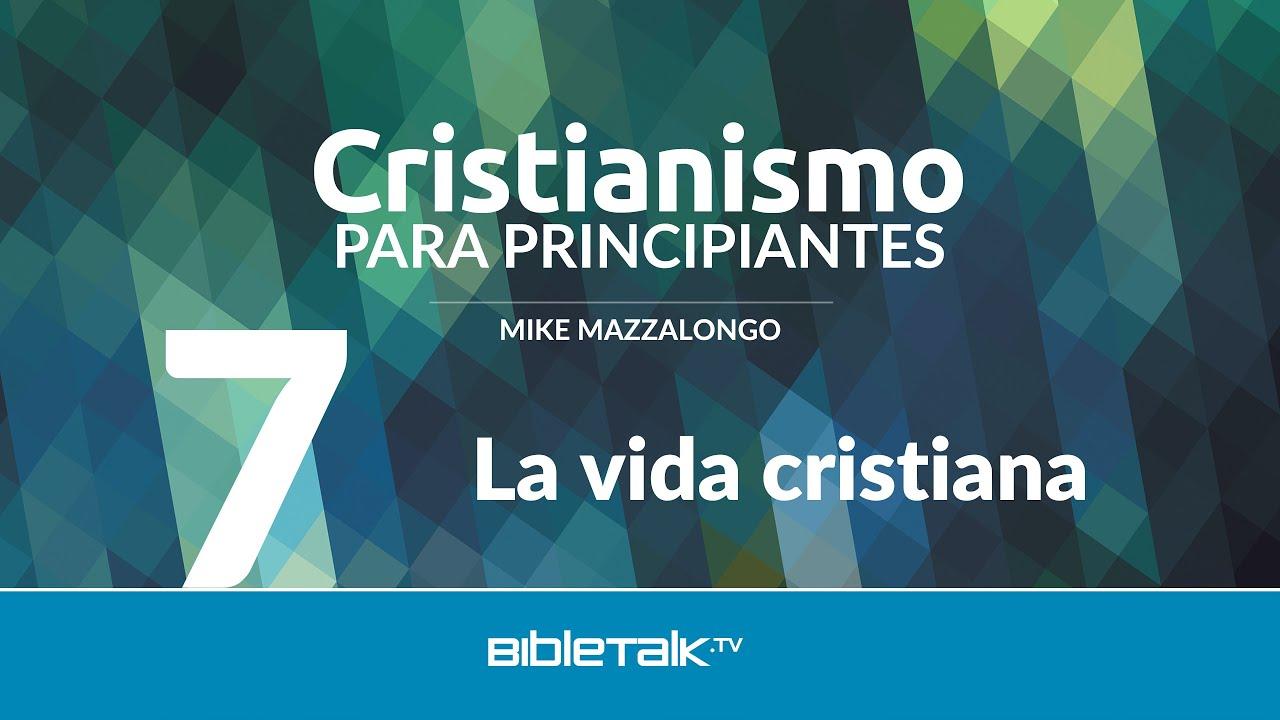 7. La vida cristiana