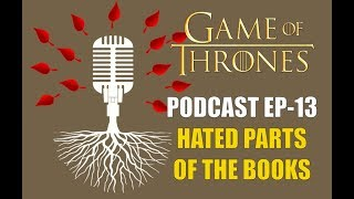 Game of Thrones Podcast w/RedTeamReview Ep.13: Hated Parts of the Books