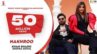 Official Video | Khan Bhaini | Shipra Goyal | NAKHRO | New Punjabi Songs 2020 | Latest Punjabi Song - Download this Video in MP3, M4A, WEBM, MP4, 3GP