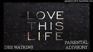 Dee Watkins x Love This Life