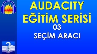 Audacity 03 - Seçim Aracı