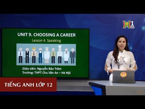 MÔN TIẾNG ANH - LỚP 12 | UNIT 9: CHOOSING A CAREEER - SPEAKING | 14H30 NGÀY 15.04.2020 | HANOITV