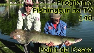 Programa Fishingtur na TV 140 - Point da Pesca