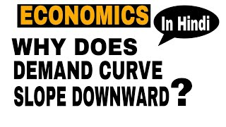 Micro Economics | Why does Demand curve Slope downward | Chapter : Theory of Demand |