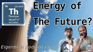 Eigenbros ep 77 - Whats The Deal With Thorium?