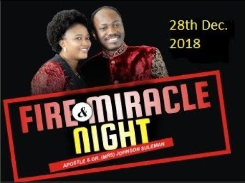 Fire & Miracle Night 28th Dec. 2018, LIVE with Apostle Johnson Suleman