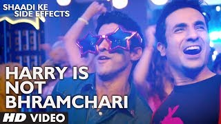 Harry Is Not Bhramchari - Song Video - Shaadi Ke Side Effects