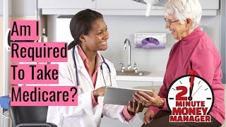 Am I Required to Sign Up for Medicare?