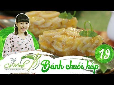 Bếp cô Minh   Tập 19: Hướng dẫn cách làm bánh chuối hấp, món bánh dân dã ngon mê li