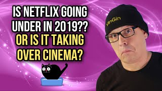 Is Netflix Going Under in 2019? Or is Netflix Taking over Movie Theaters?