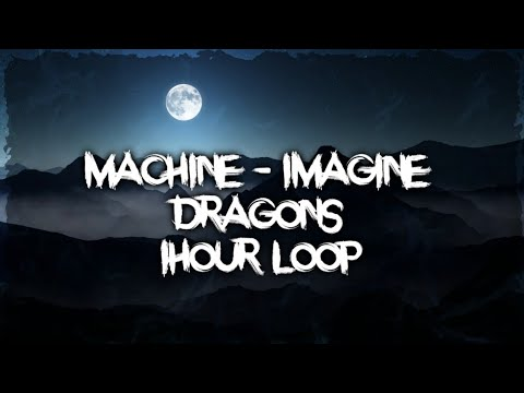 Imagine Dragons - Machine (1Hour)