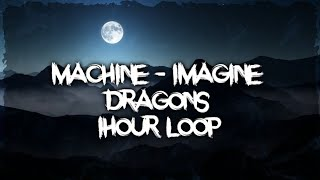 Imagine Dragons - Machine (1Hour)