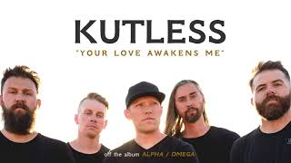 Kutless - Your Love Awakens Me