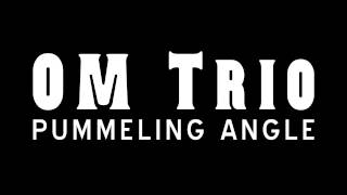 OM Trio - Pummeling Angle - Trailer (OFFICIAL)