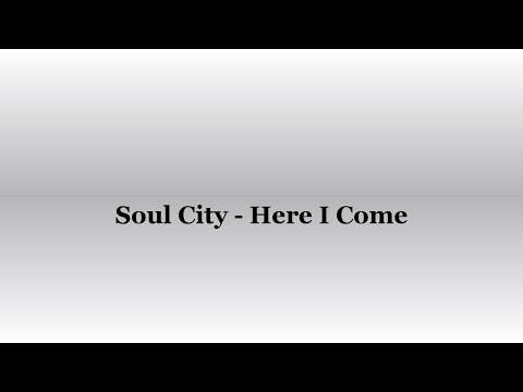 Here I Come (Song) by Soul City