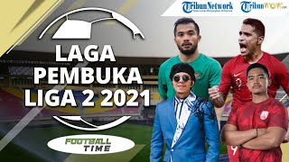 FOOTBALL TIME: Laga Pembuka Liga 2 2021: Persis Solo Vs AHHA PS Pati FC