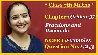Ncert Class  7 Maths Chapter- 2 Fractions & Decimals (Video- 37 ) EXAMPLES