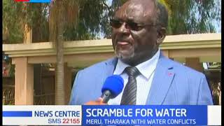 Crisis meeting in Meru and Tharaka Nithi as scramble for water in the two counties escalates