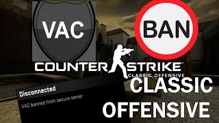 Will Counter Strike Classic Offensive VAC BAN me?