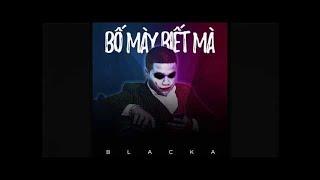 """BLACKA - """"BỐ MÀY BIẾT MÀ"""" ( Prod by Locies )"""