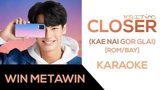 Closer - WIN METAWIN ~ KARAOKE (Kae Nai Gor Glai/แค่ไหนก็ใกล้ ) [ROM/BAY]