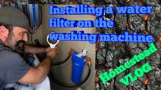 Installing Water Filter On Washing Machine homestead vlog