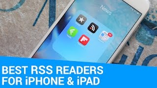 Best RSS Readers for iPhone and iPad