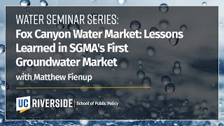 Water Seminar Series: Fox Canyon Water Market: Lessons Learned in SGMA's First Groundwater Market