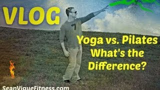 Yoga vs. Pilates: What's the Difference? (VLOG) Sean Vigue Fitness
