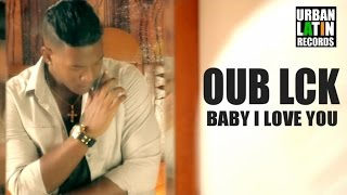 OUB LCK - BABY I LOVE YOU (BACHATA 2017)