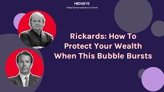 Real Conversations: Jim Rickards – How To Protect Your Wealth When This Bubble Bursts