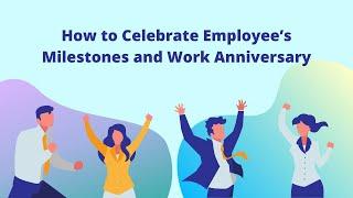 How to Celebrate Employee's Milestones and Work Anniversary!