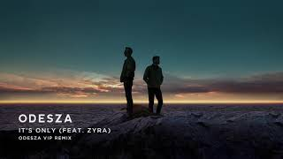 ODESZA - It's Only (feat. Zyra) [ODESZA VIP Remix]