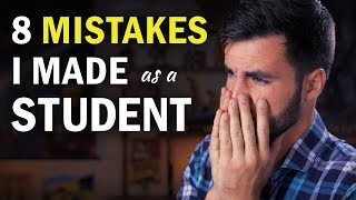 8 Mistakes I Made as a Student