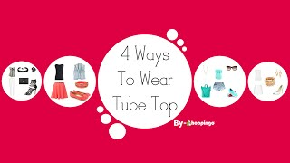 4 Ways To Wear Tube Top