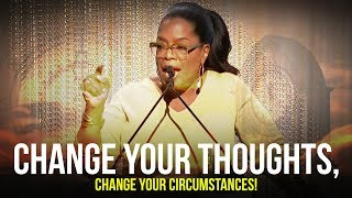 OPRAH WINFREY | Change Your Thoughts, Change Your Circumstances!