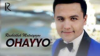 Rashidbek Matniyozov - Ohayyo | Рашидбек Матниёзов - Охайё