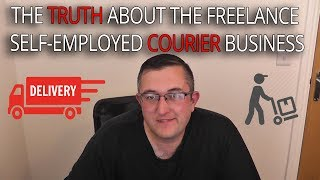 The TRUTH about the Freelance Courier and Self Employed Courier Driver Business