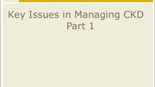 CKD Management: Key Issues in Managing CKD - Part 1