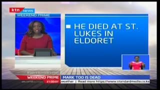 Weekend Prime:Former Nominated MP Mark Too dies after a short illness at St. Luke's Hospital Eldoret