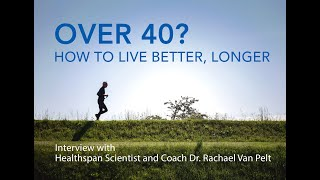 Over 40?  Over 50?  How To Live Healthy, Improve Your Quality of Life and Increase Longevity