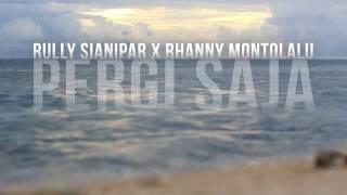 Rully Sianipar Feat Rhanny Montolalu - Pergi Saja (Katakan Putus OST)