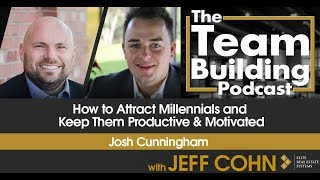 How to Attract Millennials and Keep Them Productive & Motivated w/Josh Cunningham