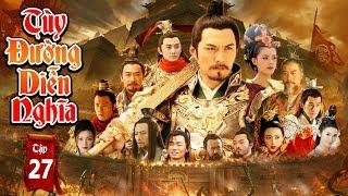 Phim Mới Hay Nhất 2019 | TÙY ĐƯỜNG DIỄN NGHĨA - Tập 27 | Phim Bộ Trung Quốc Hay Nhất 2019