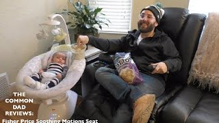 The Common Dad Reviews: Fisher Price Soothing Motions Seat