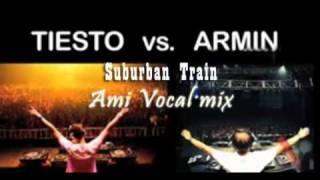 Tiesto Vs Armin Van Buuren - Suburban Train ( Ami Vocal Mix ).mp4