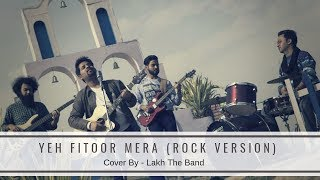 Yeh Fitoor Mera - Rock Version | Fitoor | Laksh The Band  | Arijit Singh | Latest Hindi Song 2019