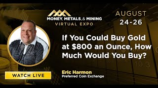 If You Could Buy Gold at $800 an Ounce, How Much Would You Buy?