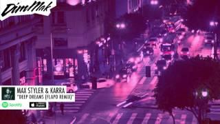 Max Styler & KARRA   Deep Dreams (Flapo Remix) | Dim Mak Records